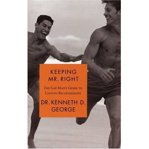 Keeping Mr. Right The Gay Mans Guide to Lasting Relationships